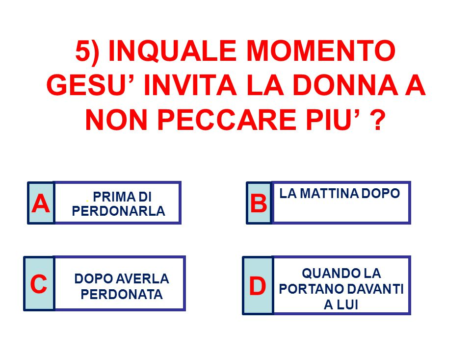5) INQUALE MOMENTO GESU' INVITA LA DONNA A NON PECCARE PIU'