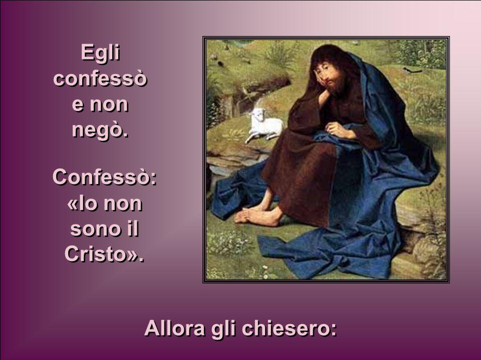 Confessò: «Io non sono il Cristo».