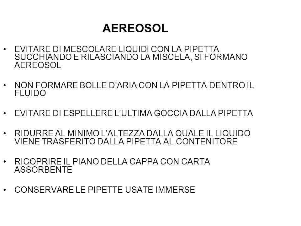 AEREOSOL EVITARE DI MESCOLARE LIQUIDI CON LA PIPETTA SUCCHIANDO E RILASCIANDO LA MISCELA, SI FORMANO AEREOSOL.
