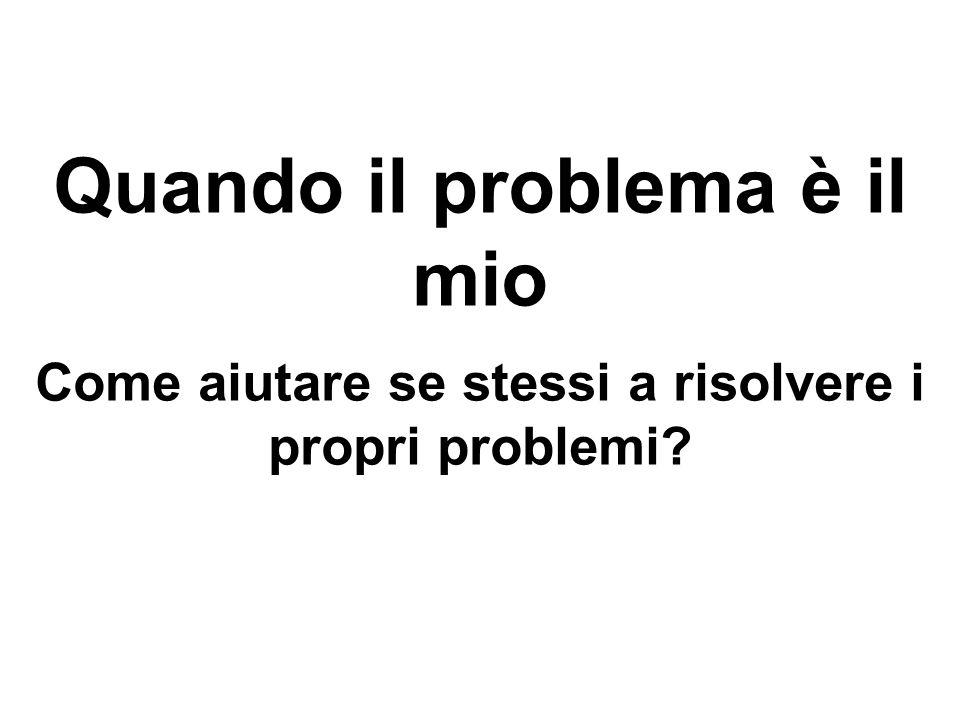 Quando il problema è il mio Come aiutare se stessi a risolvere i propri problemi