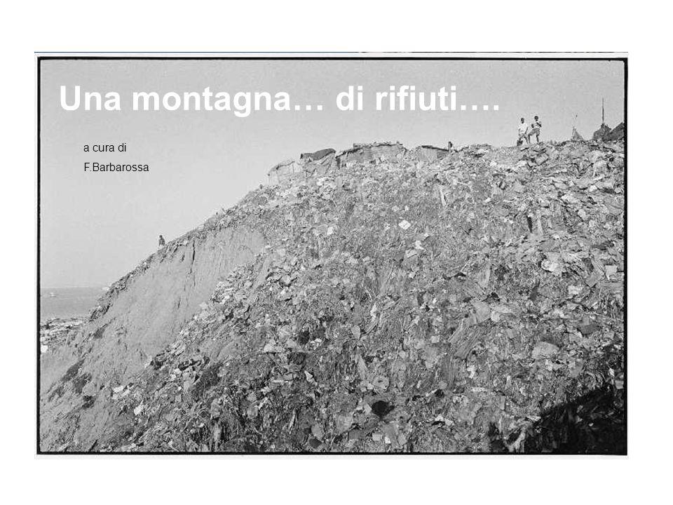 di rifiuti…. a cura di F.Barbarossa Una montagna… Una montagna…