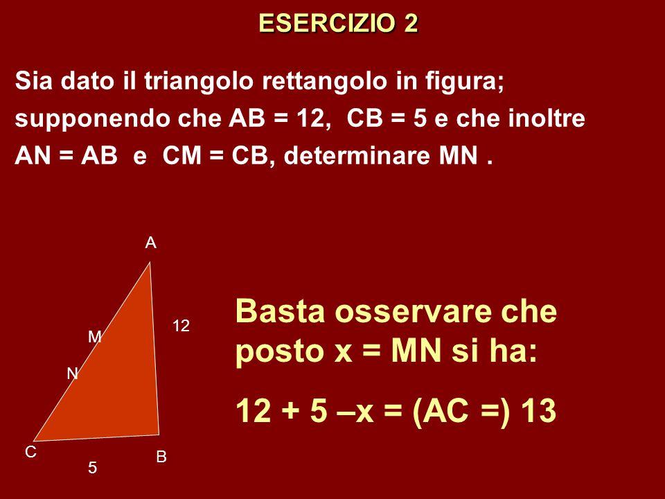 ESERCIZIO 2 Basta osservare che posto x = MN si ha:
