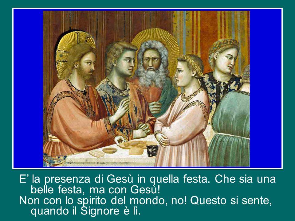 E' la presenza di Gesù in quella festa