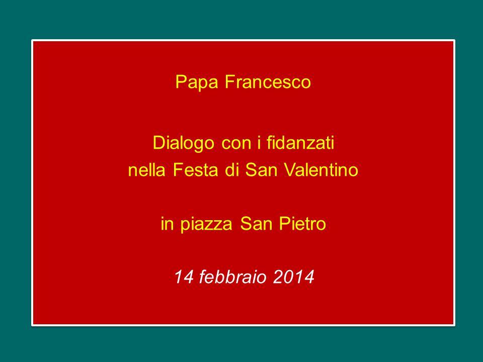 Papa Francesco Dialogo con i fidanzati nella Festa di San Valentino in piazza San Pietro 14 febbraio 2014