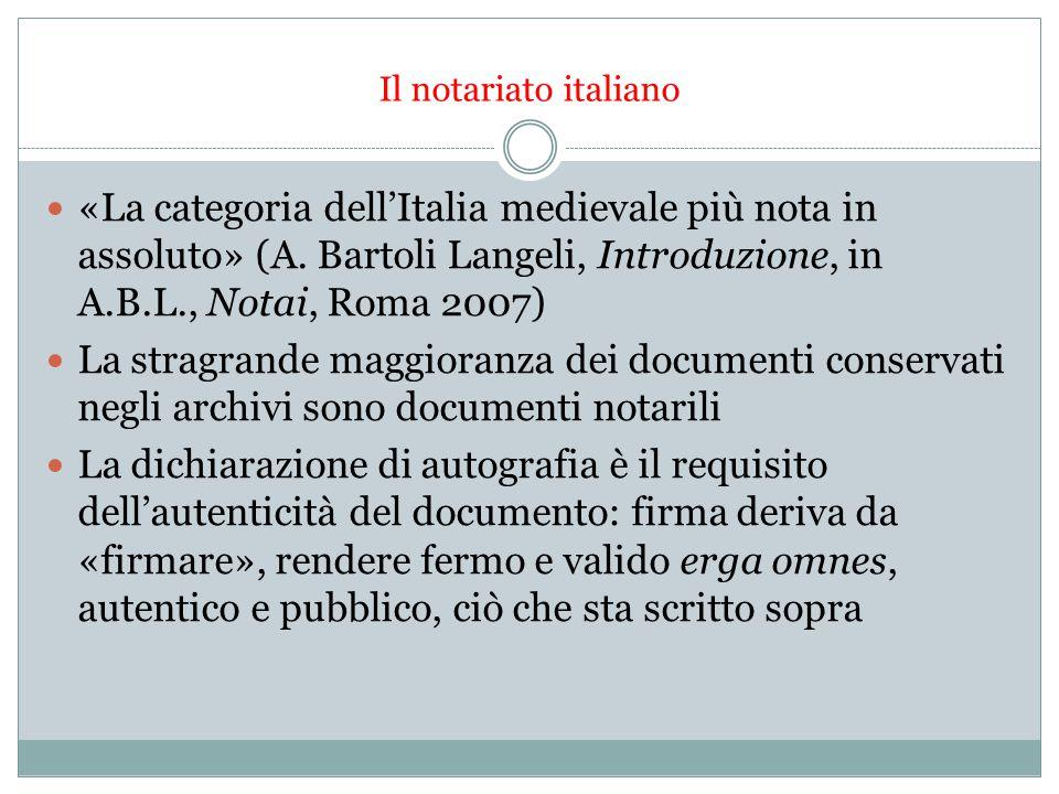 Il notariato italiano «La categoria dell'Italia medievale più nota in assoluto» (A. Bartoli Langeli, Introduzione, in A.B.L., Notai, Roma 2007)