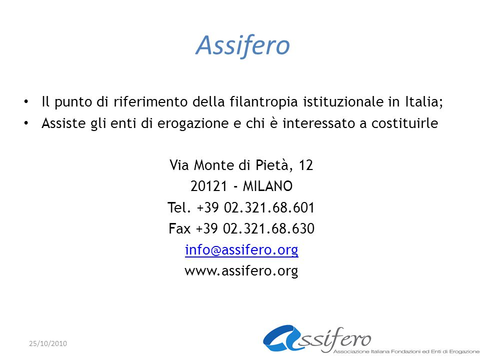 Assifero Il punto di riferimento della filantropia istituzionale in Italia; Assiste gli enti di erogazione e chi è interessato a costituirle.