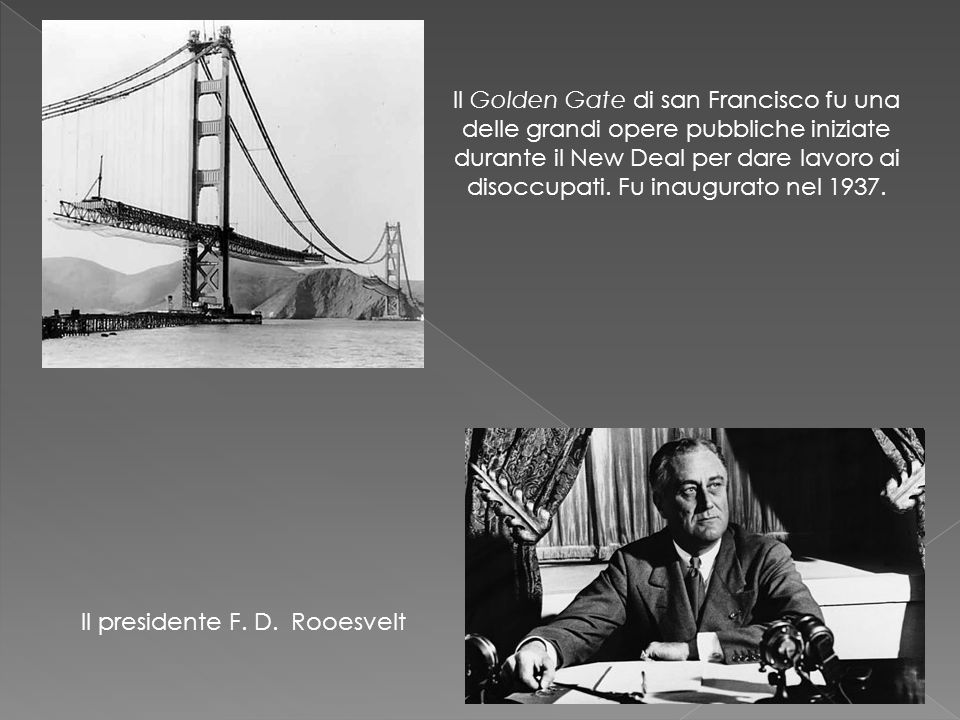 Il Golden Gate di san Francisco fu una delle grandi opere pubbliche iniziate durante il New Deal per dare lavoro ai disoccupati. Fu inaugurato nel 1937.