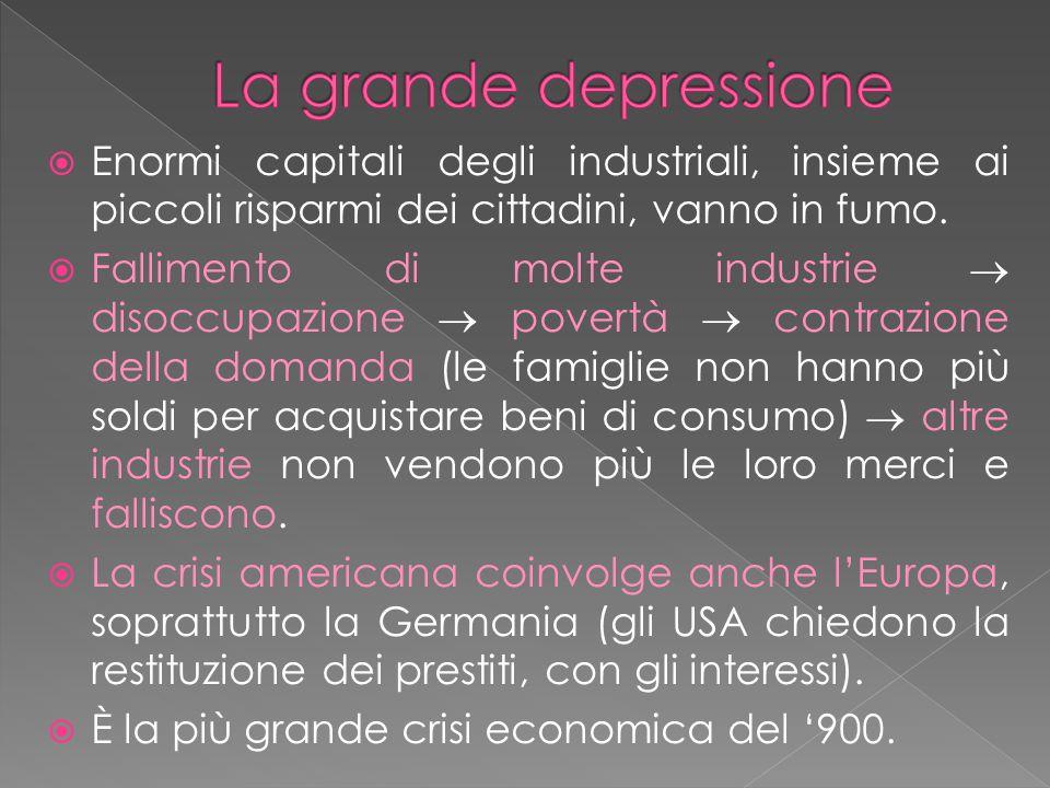 La grande depressione Enormi capitali degli industriali, insieme ai piccoli risparmi dei cittadini, vanno in fumo.