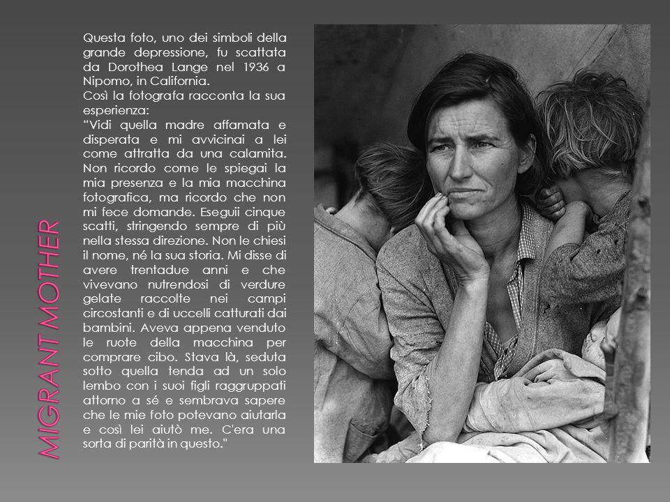 Migrant mother Questa foto, uno dei simboli della grande depressione, fu scattata da Dorothea Lange nel 1936 a Nipomo, in California.