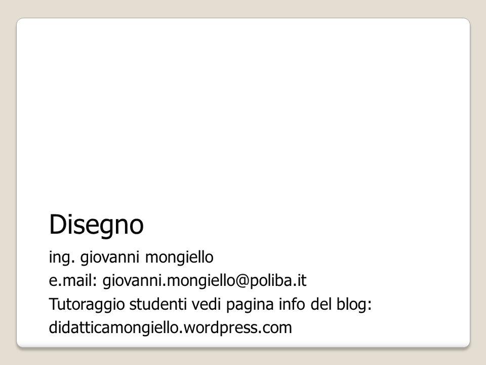 Disegno ing. giovanni mongiello e.mail: giovanni.mongiello@poliba.it