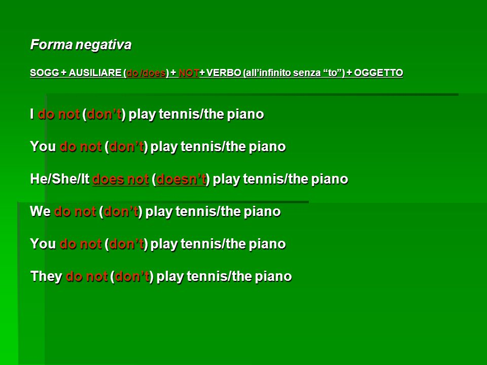 I do not (don't) play tennis/the piano