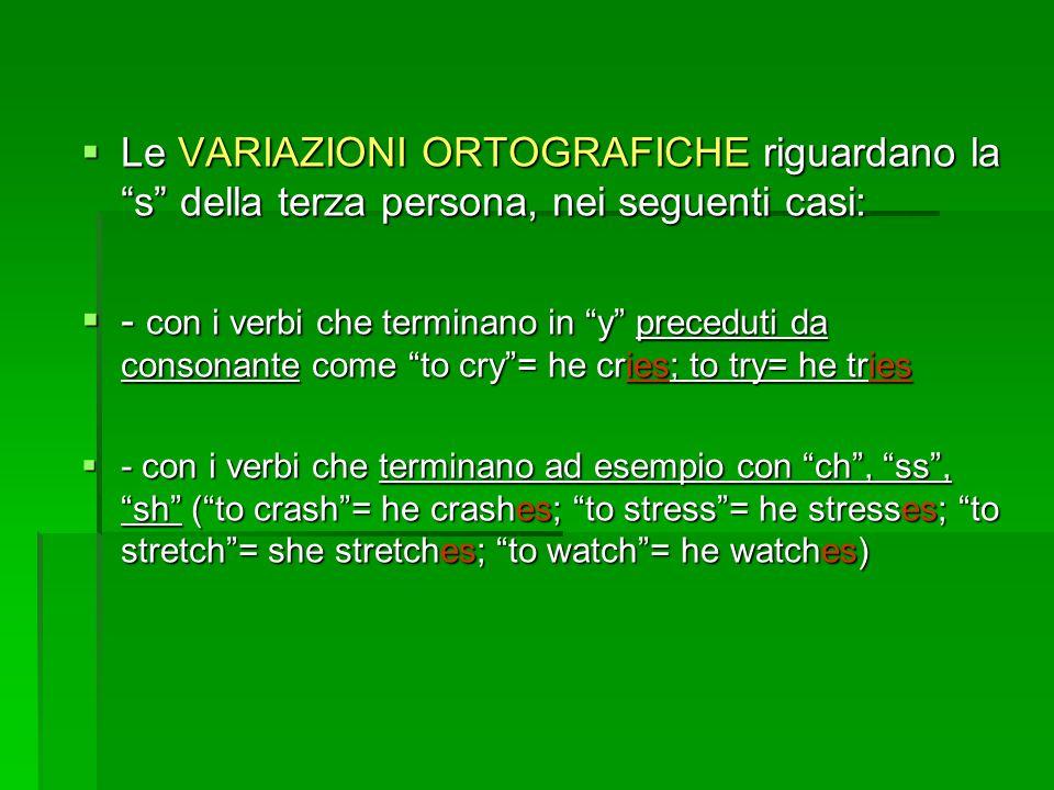 Le VARIAZIONI ORTOGRAFICHE riguardano la s della terza persona, nei seguenti casi: