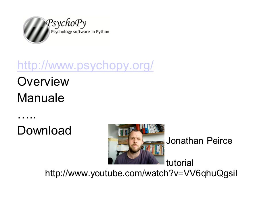 http://www.psychopy.org/ Overview Manuale ….. Download