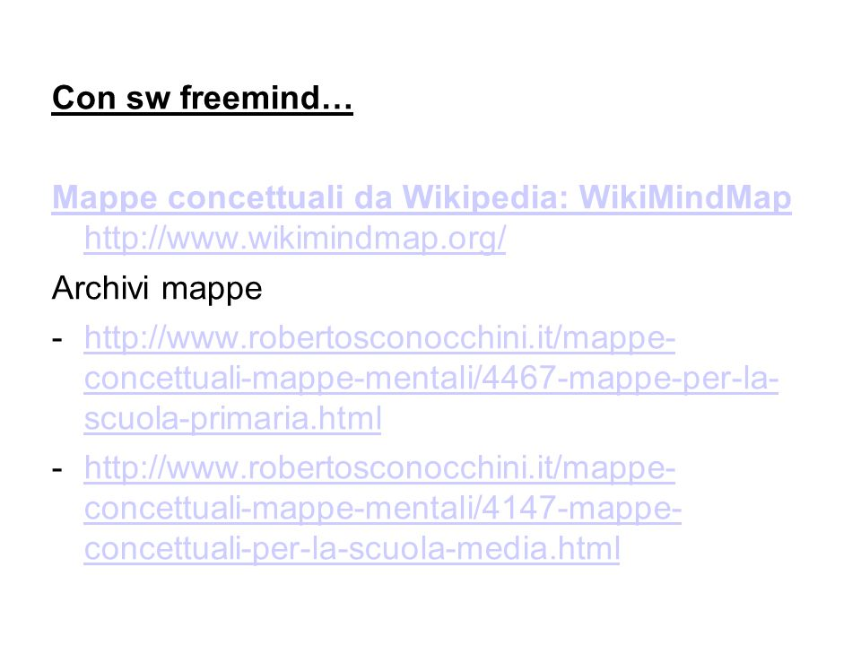 Con sw freemind… Mappe concettuali da Wikipedia: WikiMindMap http://www.wikimindmap.org/ Archivi mappe.