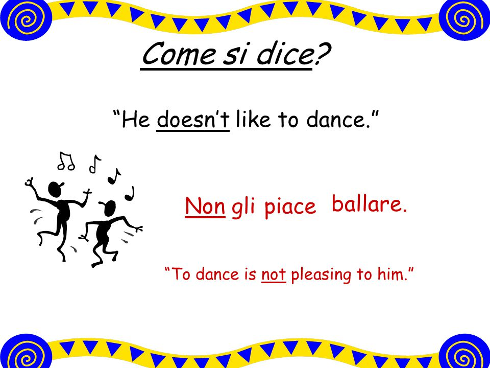 Come si dice He doesn't like to dance. Non gli piace ballare.