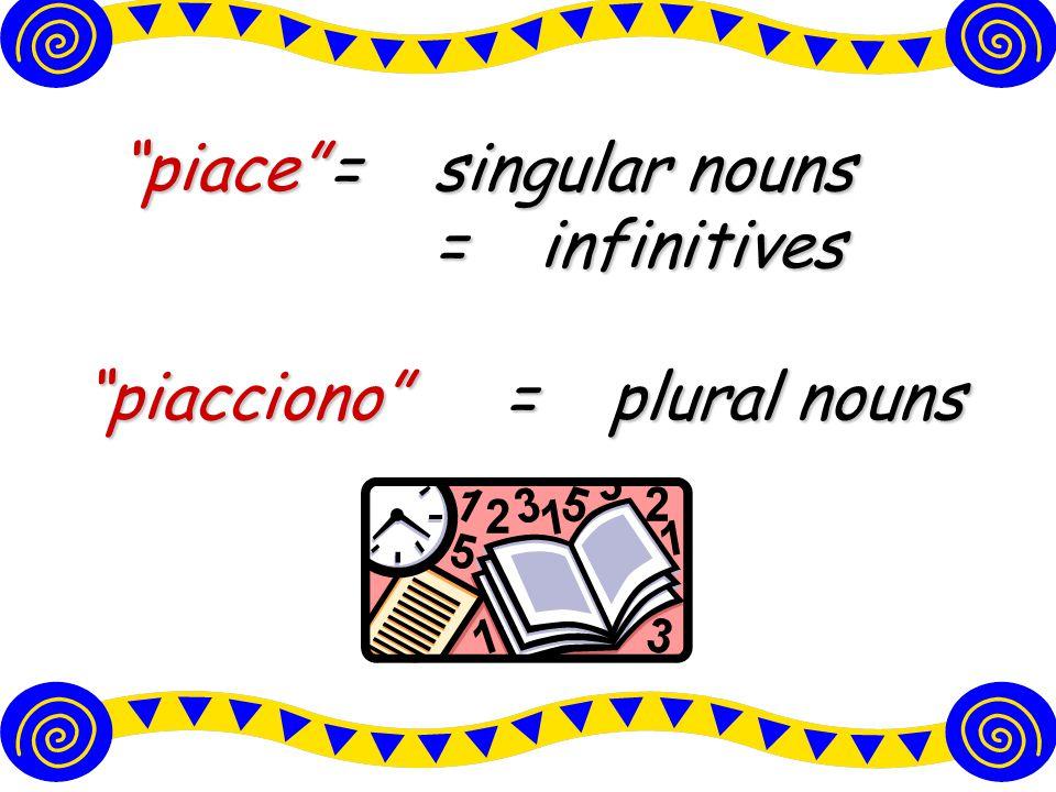 piace = singular nouns = infinitives