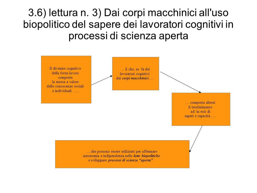 3.6) lettura n. 3) Dai corpi macchinici all uso biopolitico del sapere dei lavoratori cognitivi in processi di scienza aperta