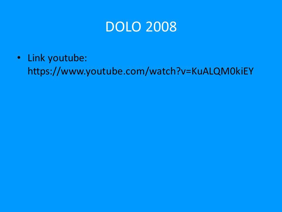 DOLO 2008 Link youtube: https://www.youtube.com/watch v=KuALQM0kiEY