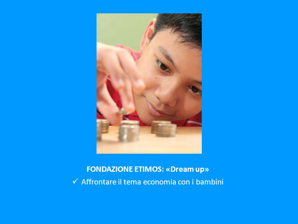 FONDAZIONE ETIMOS: «Dream up»
