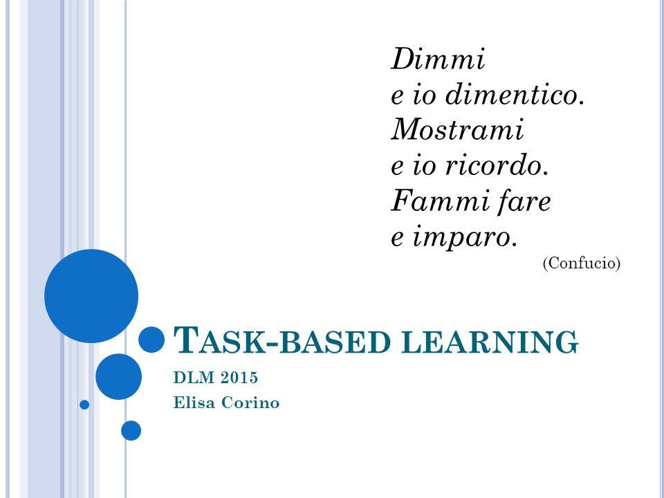 Task-based learning Dimmi e io dimentico. Mostrami e io ricordo.