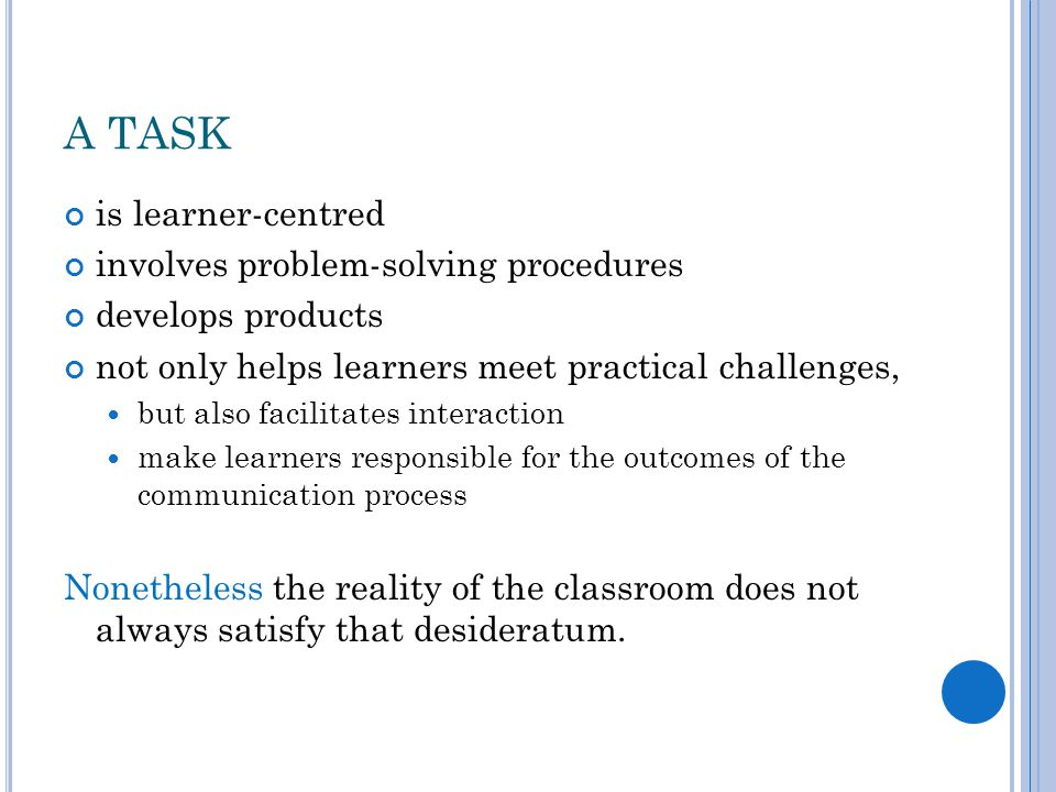 A TASK is learner-centred involves problem-solving procedures
