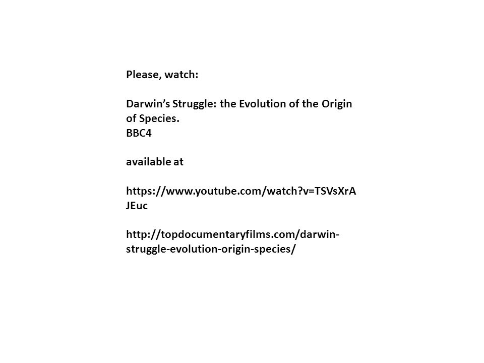 Please, watch: Darwin's Struggle: the Evolution of the Origin of Species. BBC4. available at. https://www.youtube.com/watch v=TSVsXrAJEuc.