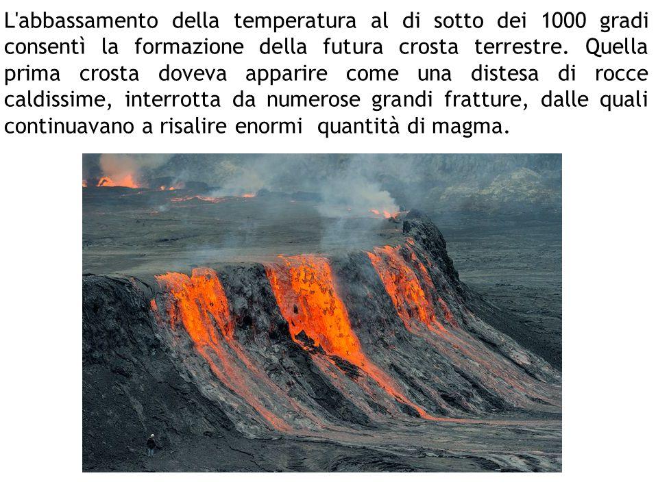 L abbassamento della temperatura al di sotto dei 1000 gradi consentì la formazione della futura crosta terrestre.