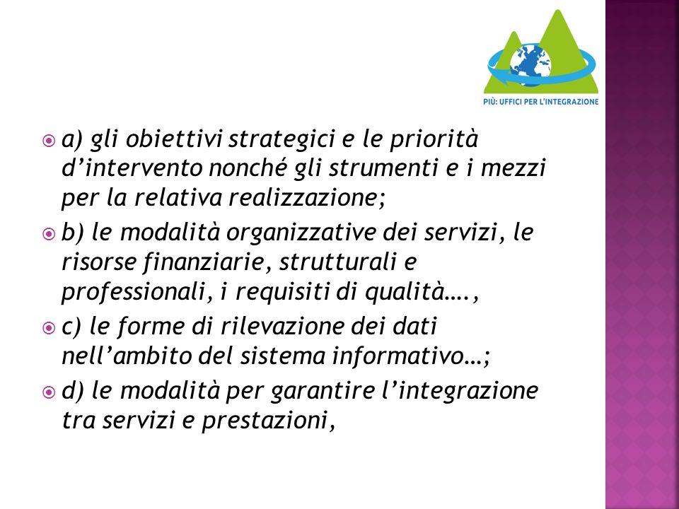 a) gli obiettivi strategici e le priorità d'intervento nonché gli strumenti e i mezzi per la relativa realizzazione;