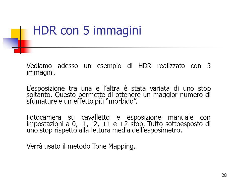 HDR con 5 immagini Vediamo adesso un esempio di HDR realizzato con 5 immagini.