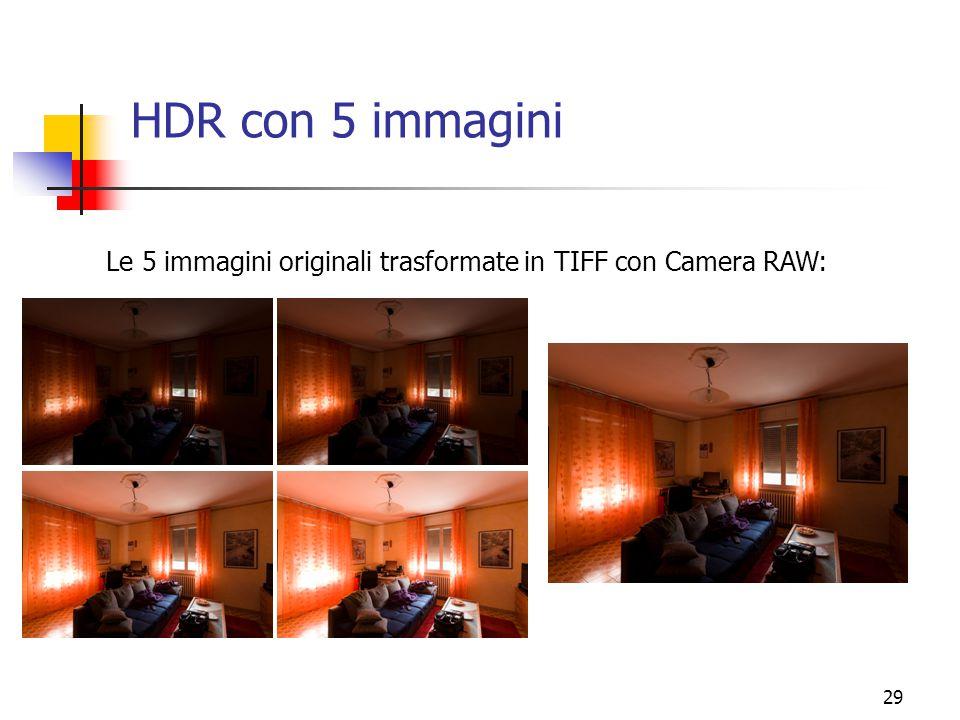 HDR con 5 immagini Le 5 immagini originali trasformate in TIFF con Camera RAW: 29 29