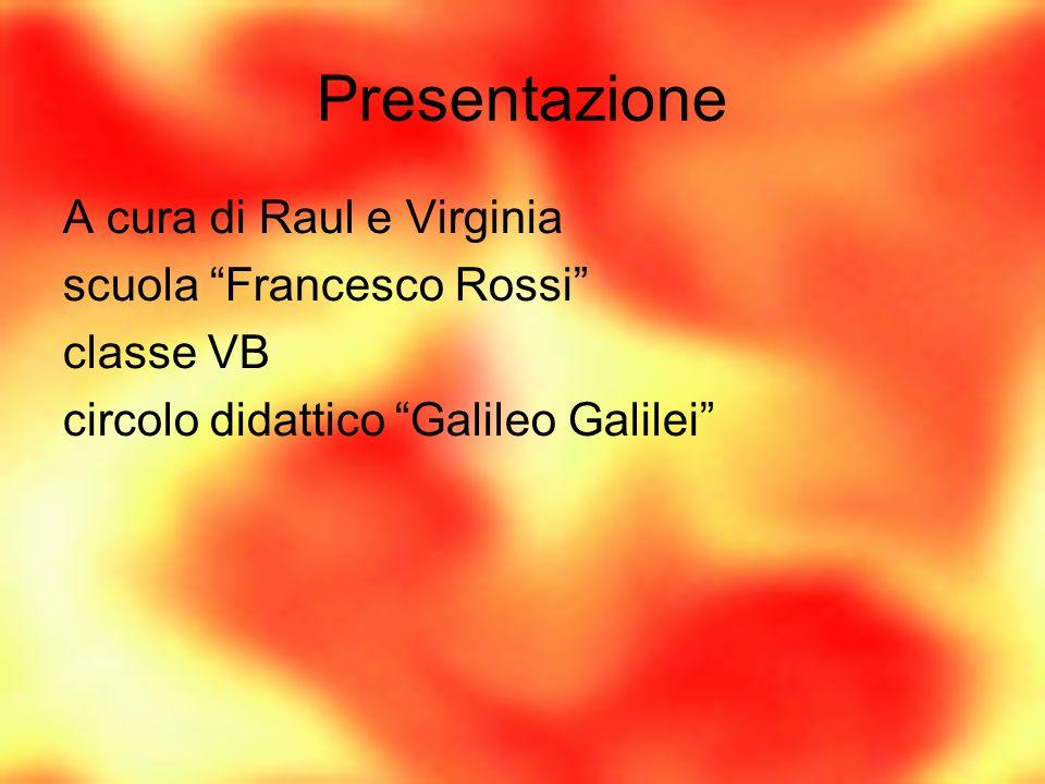 Presentazione A cura di Raul e Virginia scuola Francesco Rossi