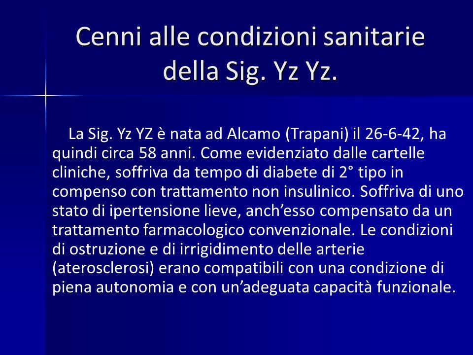 Cenni alle condizioni sanitarie della Sig. Yz Yz.