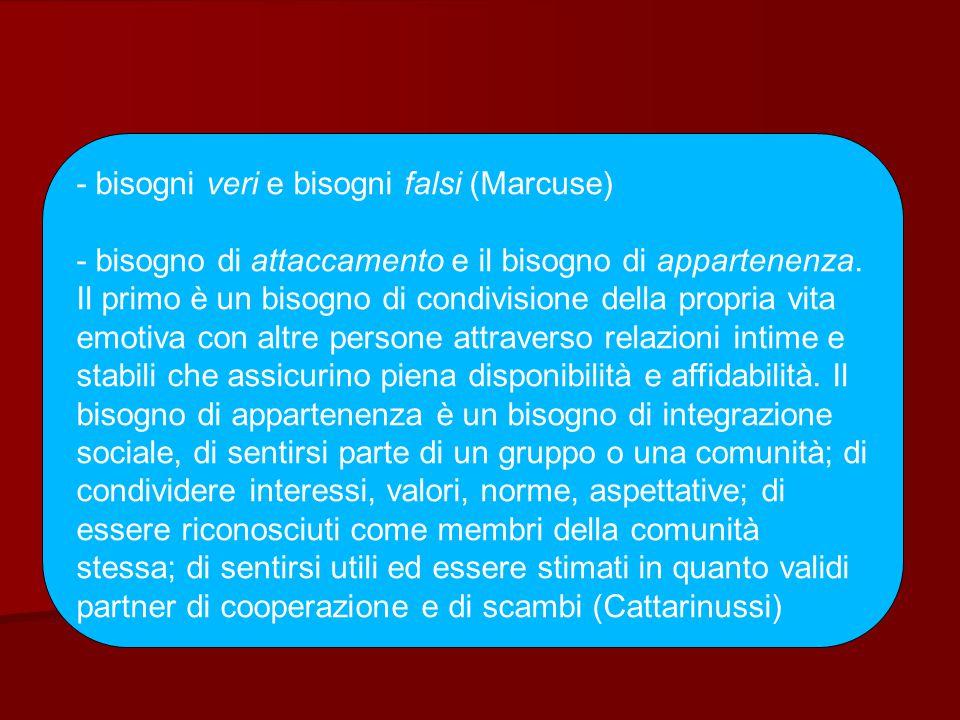 - bisogni veri e bisogni falsi (Marcuse)