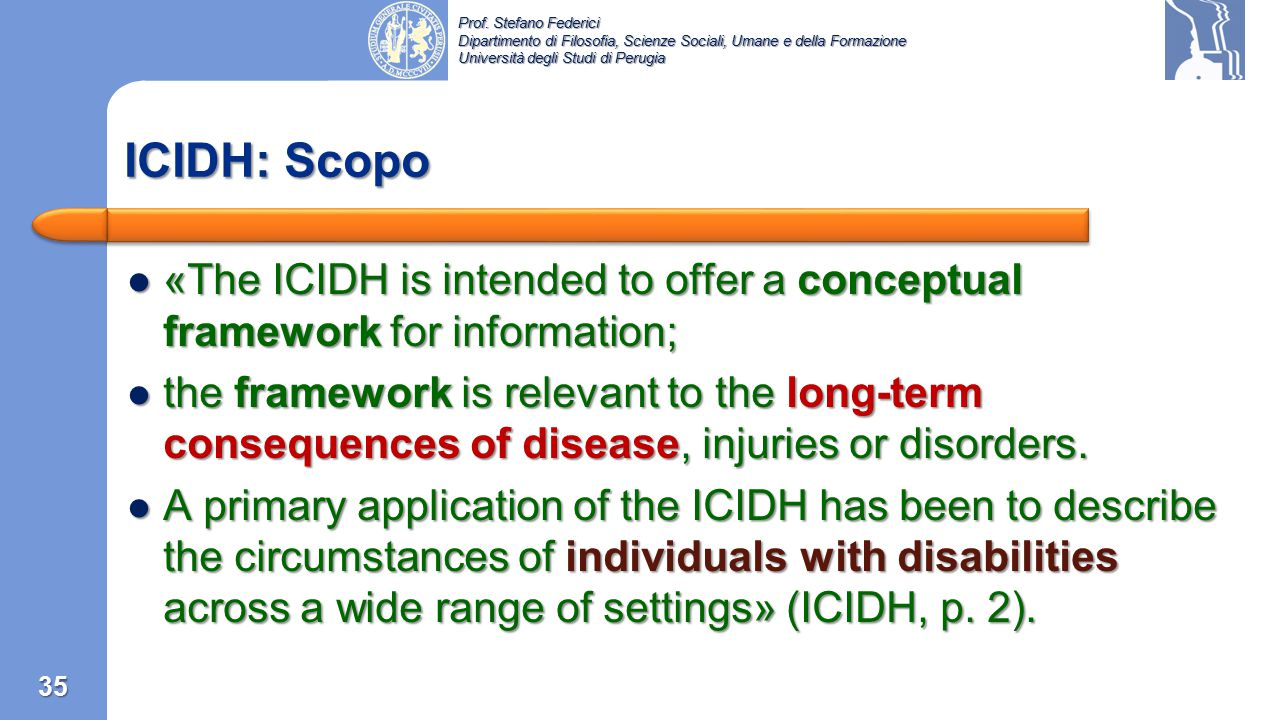 ICIDH: Scopo «The ICIDH is intended to offer a conceptual framework for information;