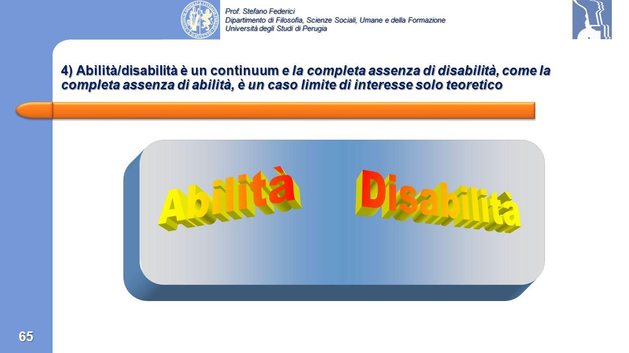 4) Abilità/disabilità è un continuum e la completa assenza di disabilità, come la completa assenza di abilità, è un caso limite di interesse solo teoretico