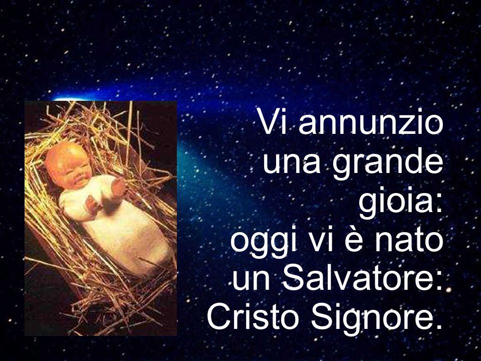 Vi annunzio una grande gioia: oggi vi è nato un Salvatore: