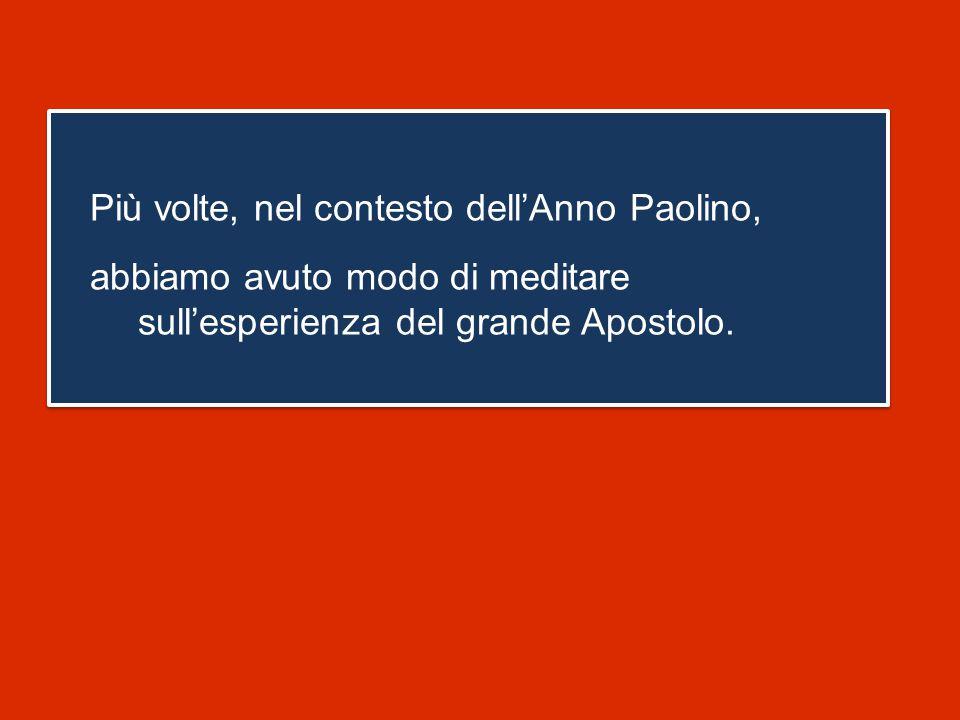 Più volte, nel contesto dell'Anno Paolino, abbiamo avuto modo di meditare sull'esperienza del grande Apostolo.