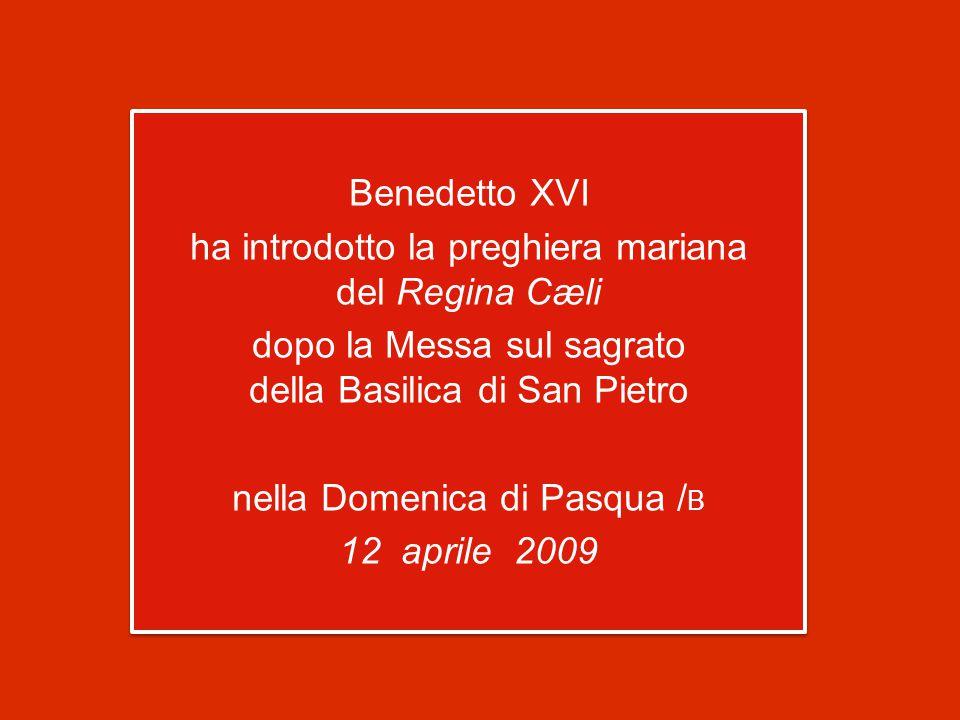 Benedetto XVI ha introdotto la preghiera mariana del Regina Cæli dopo la Messa sul sagrato della Basilica di San Pietro nella Domenica di Pasqua /B 12 aprile 2009