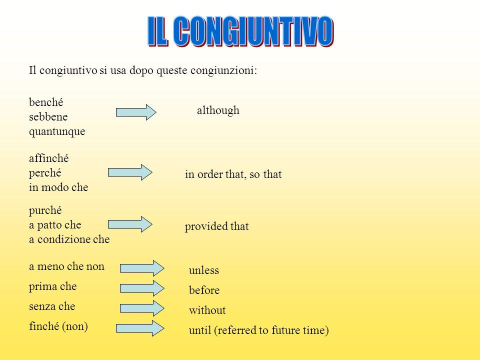 IL CONGIUNTIVO Il congiuntivo si usa dopo queste congiunzioni: benché