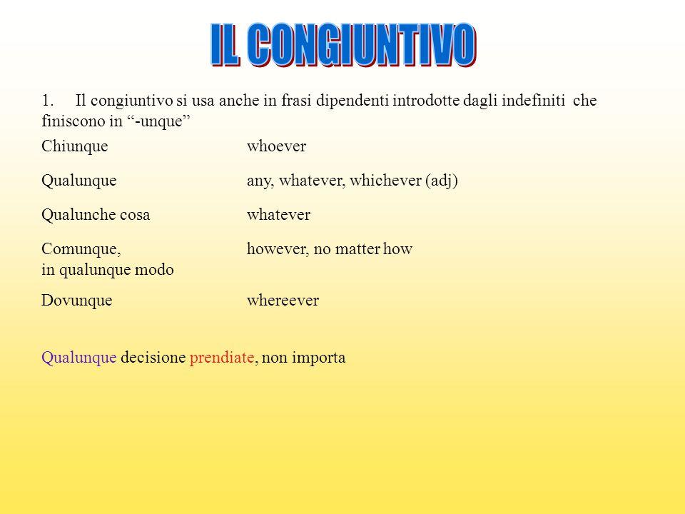 IL CONGIUNTIVO Il congiuntivo si usa anche in frasi dipendenti introdotte dagli indefiniti che. finiscono in -unque