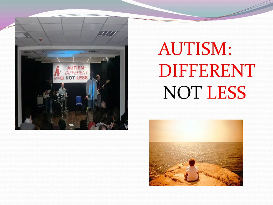 AUTISM: DIFFERENT NOT LESS