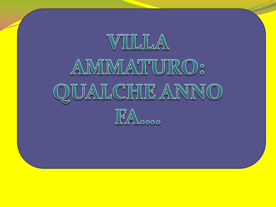 VILLA AMMATURO: QUALCHE ANNO FA….