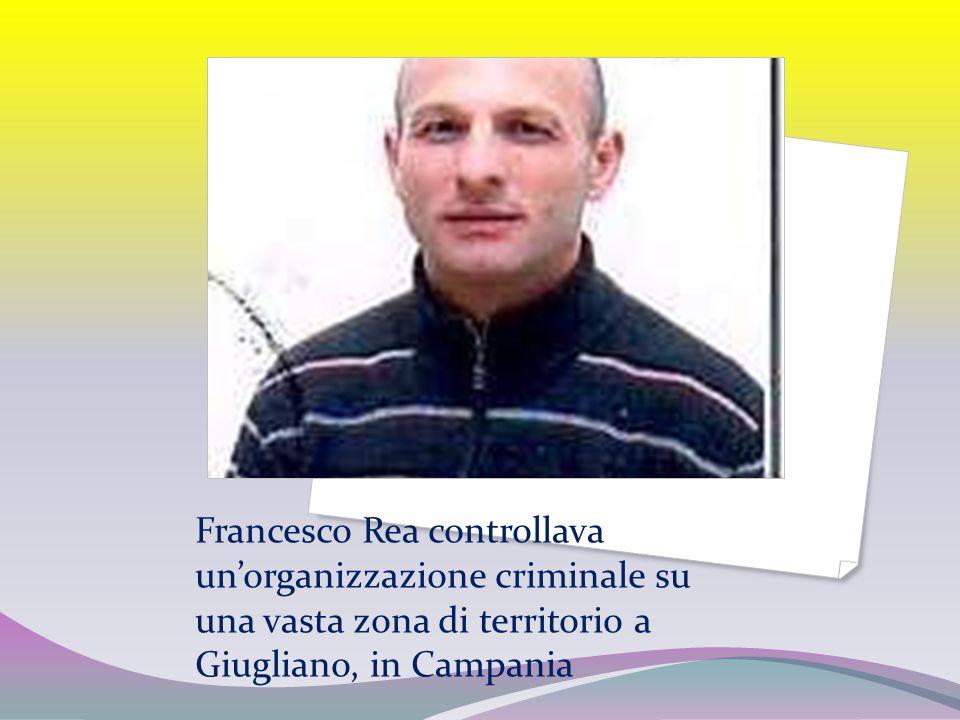Francesco Rea controllava un'organizzazione criminale su una vasta zona di territorio a Giugliano, in Campania