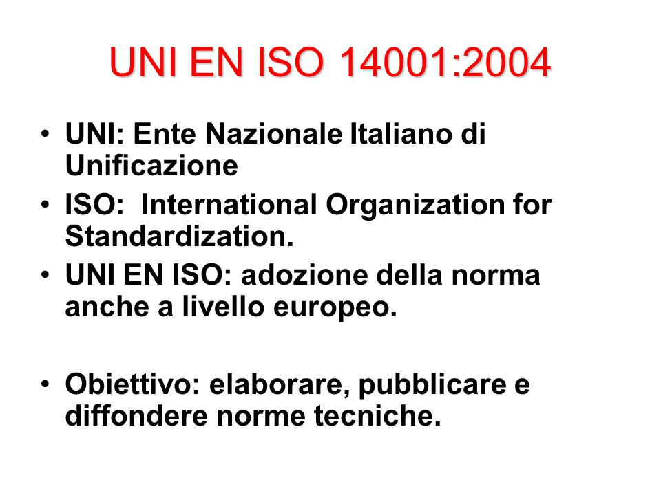 UNI EN ISO 14001:2004 UNI: Ente Nazionale Italiano di Unificazione