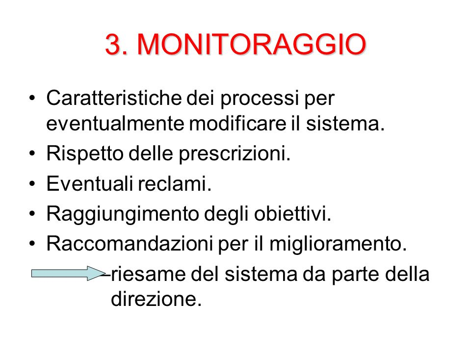 3. MONITORAGGIO Caratteristiche dei processi per eventualmente modificare il sistema. Rispetto delle prescrizioni.