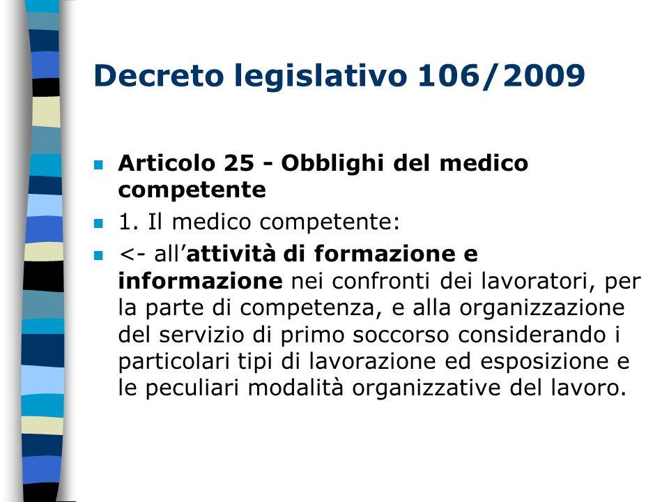 Decreto legislativo 106/2009 Articolo 25 - Obblighi del medico competente. 1. Il medico competente: