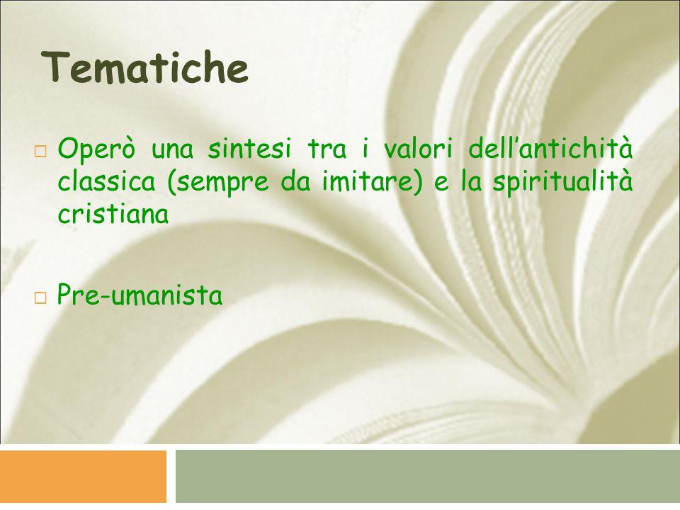 Tematiche Operò una sintesi tra i valori dell'antichità classica (sempre da imitare) e la spiritualità cristiana.