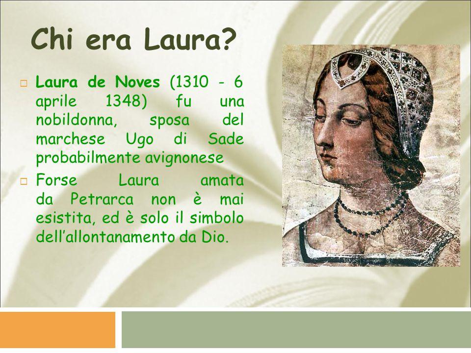 Chi era Laura Laura de Noves (1310 - 6 aprile 1348) fu una nobildonna, sposa del marchese Ugo di Sade probabilmente avignonese.