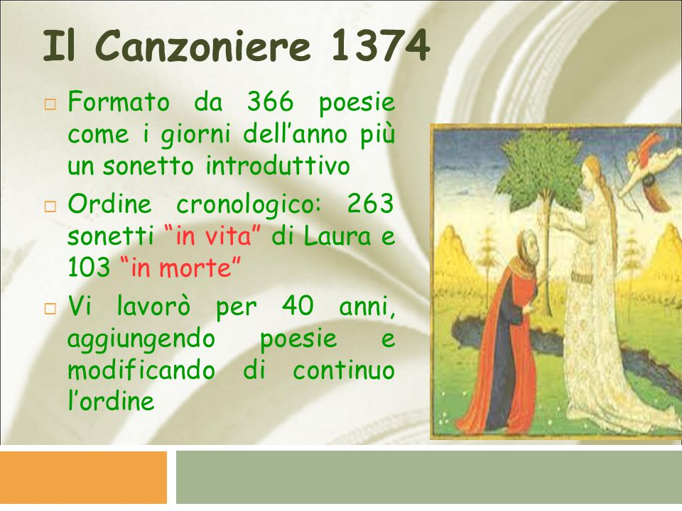 Il Canzoniere 1374 Formato da 366 poesie come i giorni dell'anno più un sonetto introduttivo.