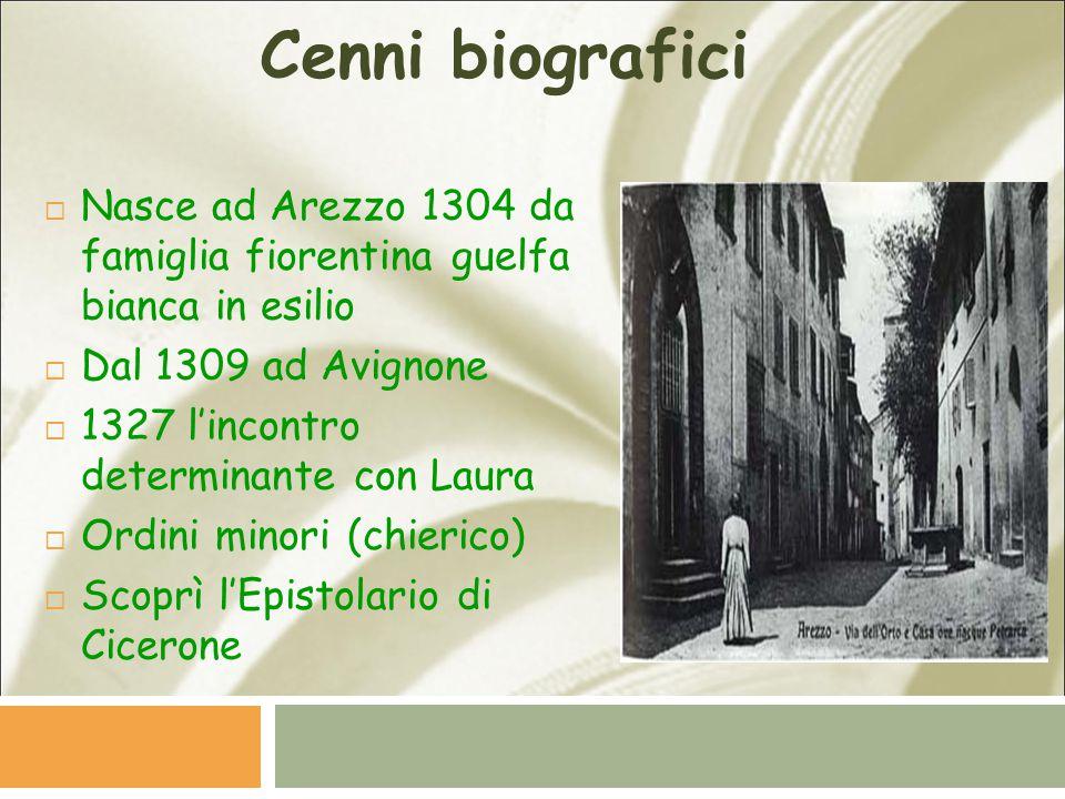 Cenni biografici Nasce ad Arezzo 1304 da famiglia fiorentina guelfa bianca in esilio. Dal 1309 ad Avignone.